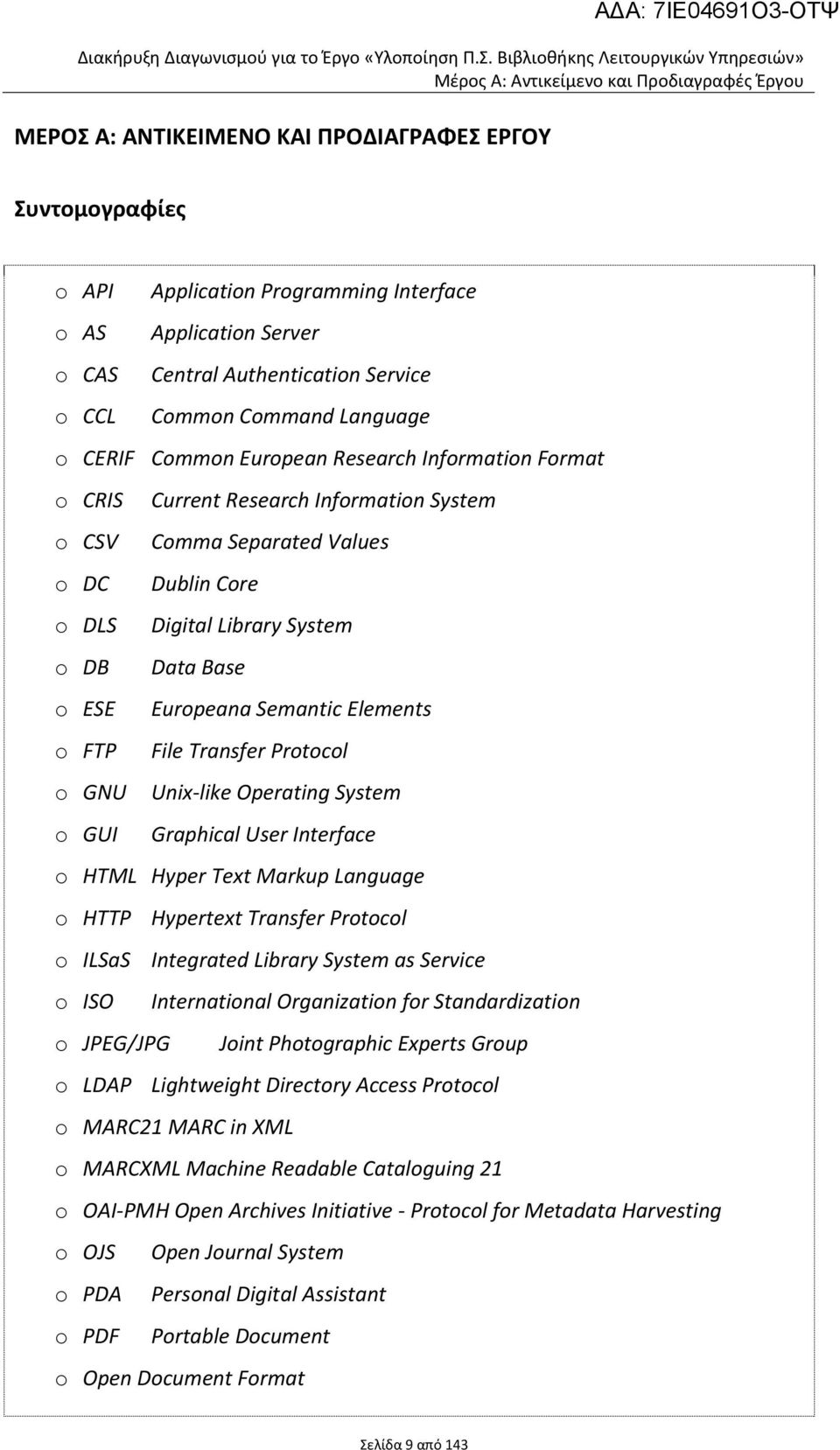 Server o CAS Central Authentication Service o CCL Common Command Language o CERIF Common European Research Information Format o CRIS Current Research Information System o CSV Comma Separated Values o