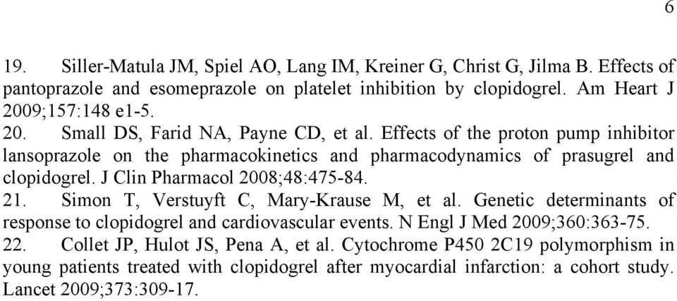 J Clin Pharmacol 2008;48:475-84. 21. Simon T, Verstuyft C, Mary-Krause M, et al. Genetic determinants of response to clopidogrel and cardiovascular events.