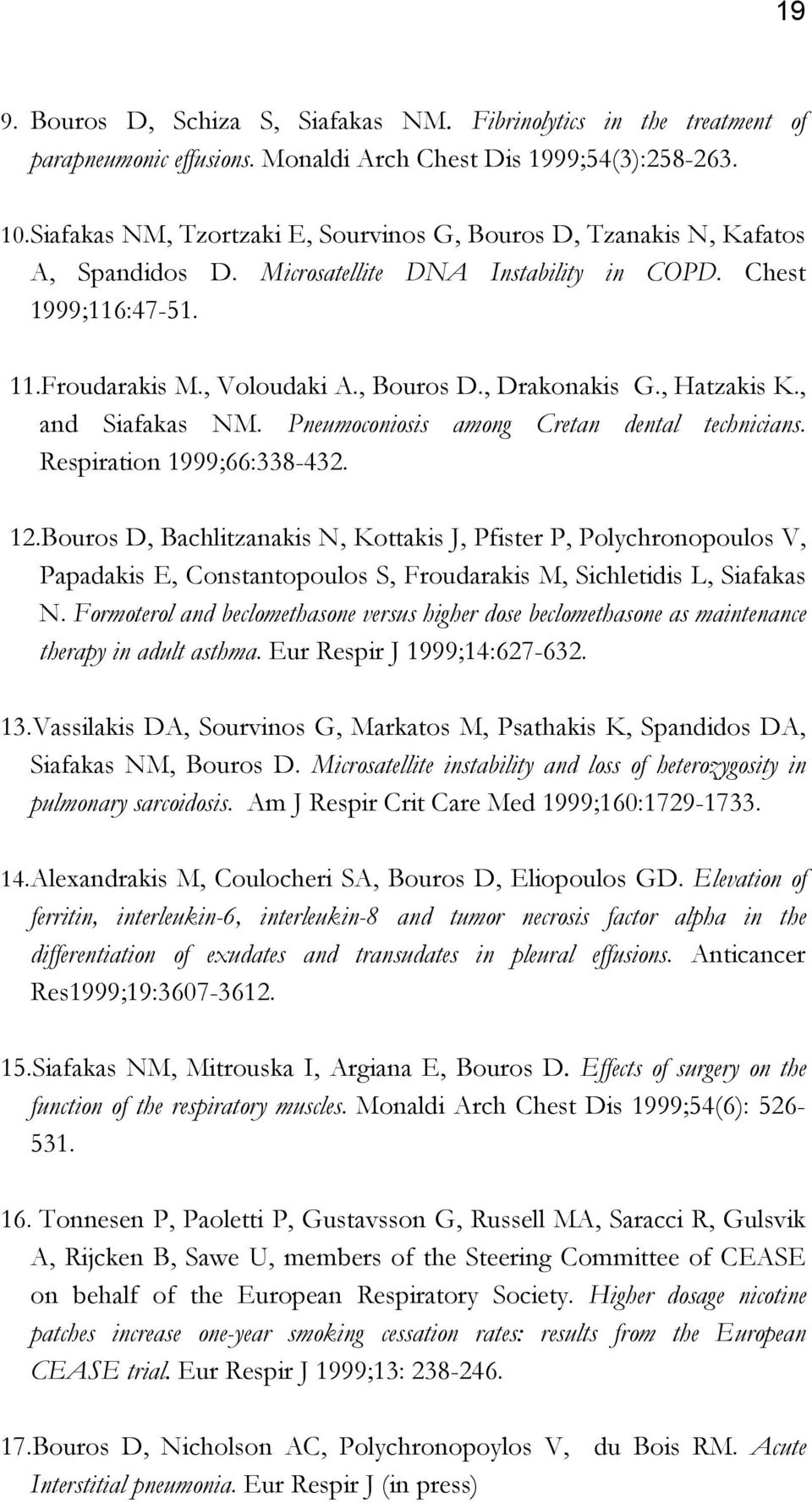 , Hatzakis K., and Siafakas NM. Pneumoconiosis among Cretan dental technicians. Respiration 1999;66:338-432. 12.