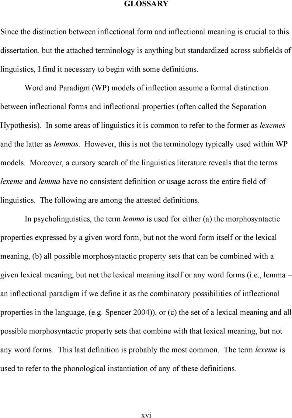 Word and Paradigm (WP) models of inflection assume a formal distinction between inflectional forms and inflectional properties (often called the Separation Hypothesis).
