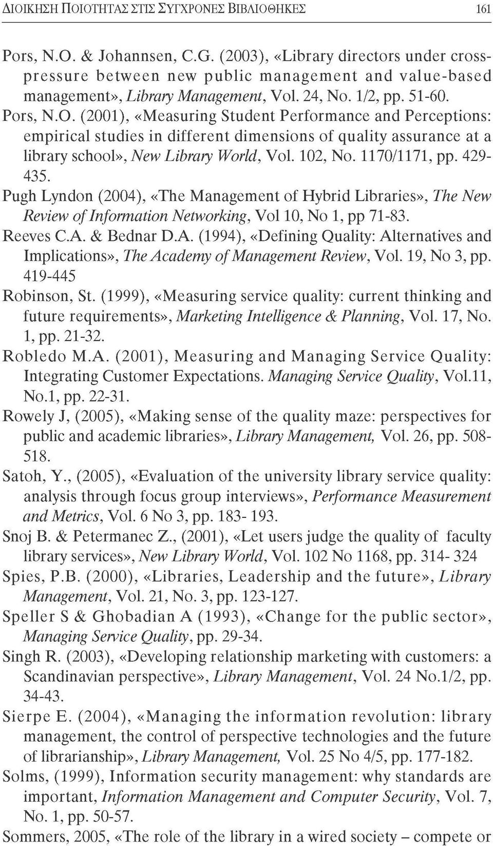 (2001), «Measuring Student Performance and Perceptions: empirical studies in different dimensions of quality assurance at a library school», New Library World, Vol. 102, No. 1170/1171, pp. 429-435.