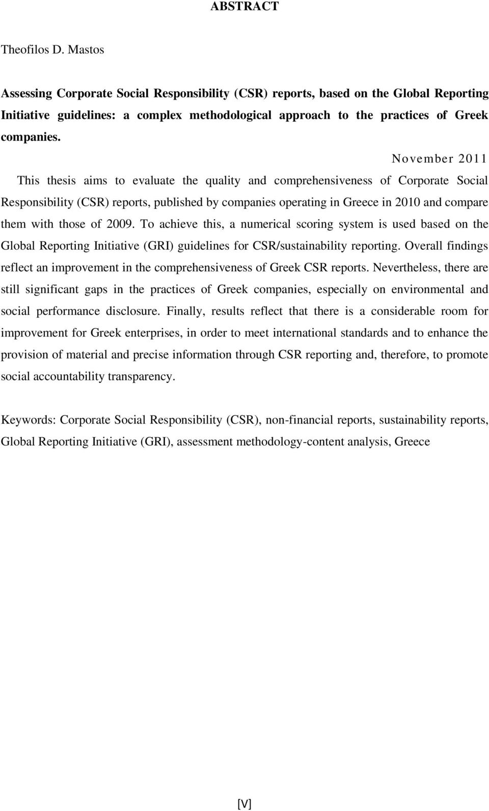 November 2011 This thesis aims to evaluate the quality and comprehensiveness of Corporate Social Responsibility (CSR) reports, published by companies operating in Greece in 2010 and compare them with