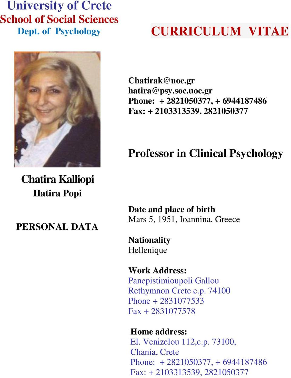 gr Phone: + 2821050377, + 6944187486 Fax: + 2103313539, 2821050377 Professor in Clinical Psychology Chatira Kalliopi Hatira Popi PERSONAL