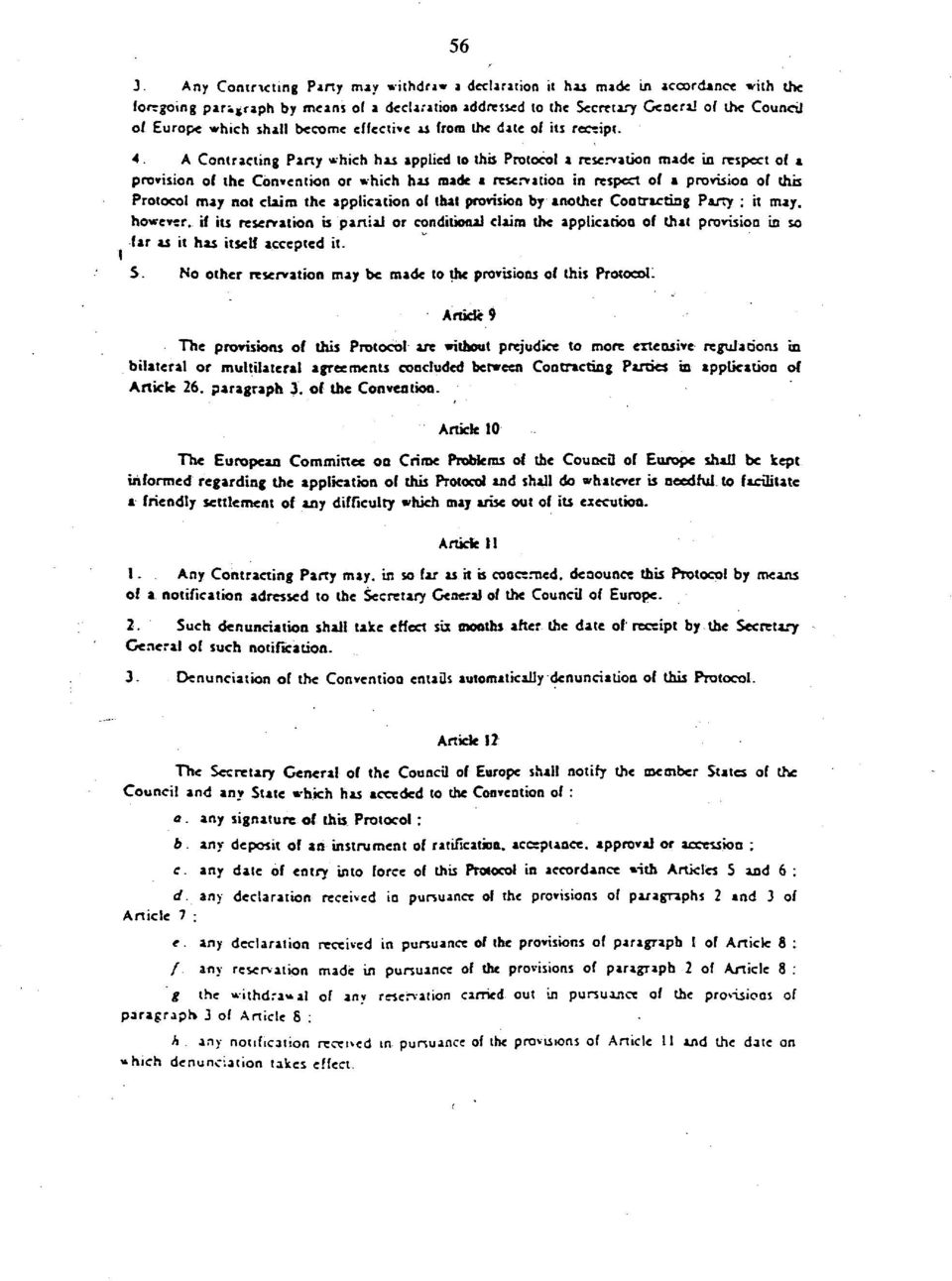 A Contracting Party which has applied to this Protocol a reservation made in respect of a provision of the Convention or which has made a reservation in respect of a provision of (his Protocol may