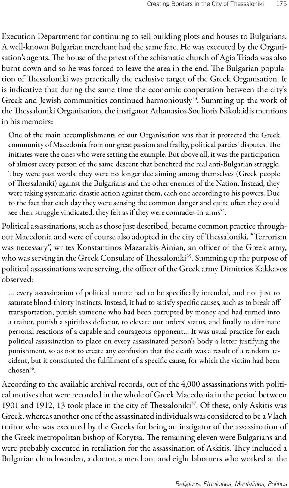 The Bulgarian population of Thessaloniki was practically the exclusive target of the Greek Organisation.