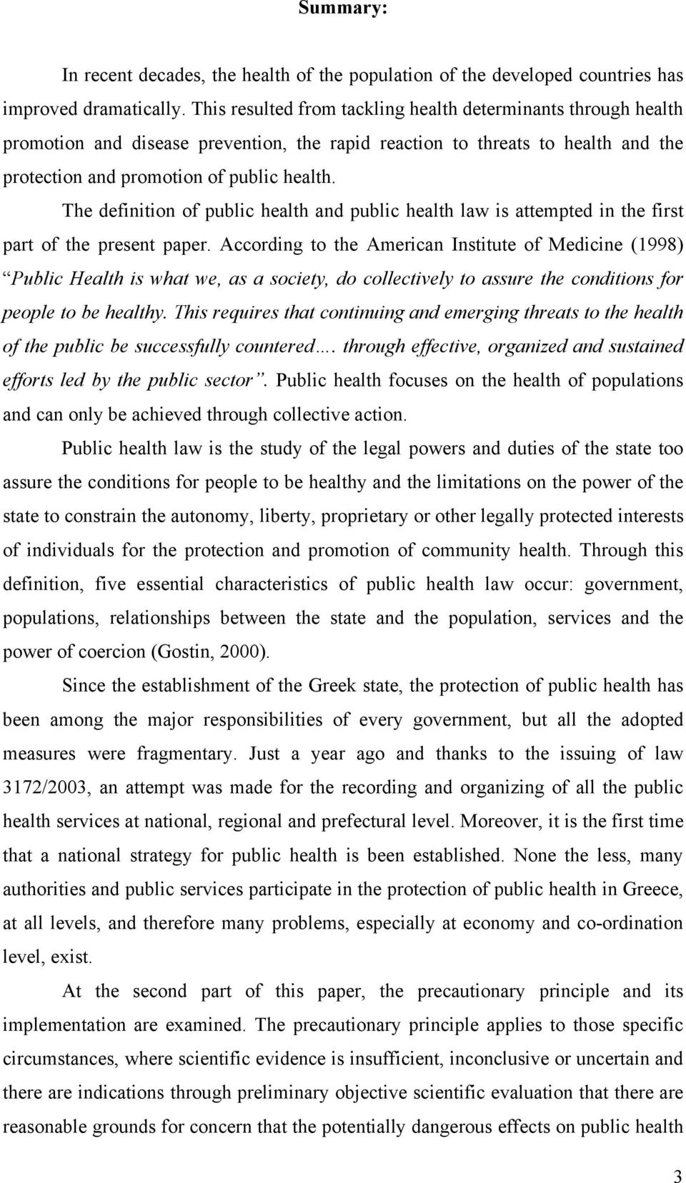 The definition of public health and public health law is attempted in the first part of the present paper.