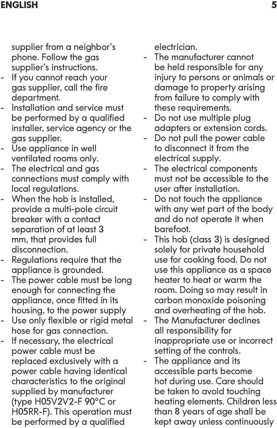 The electrical and gas connections must comply with local regulations.