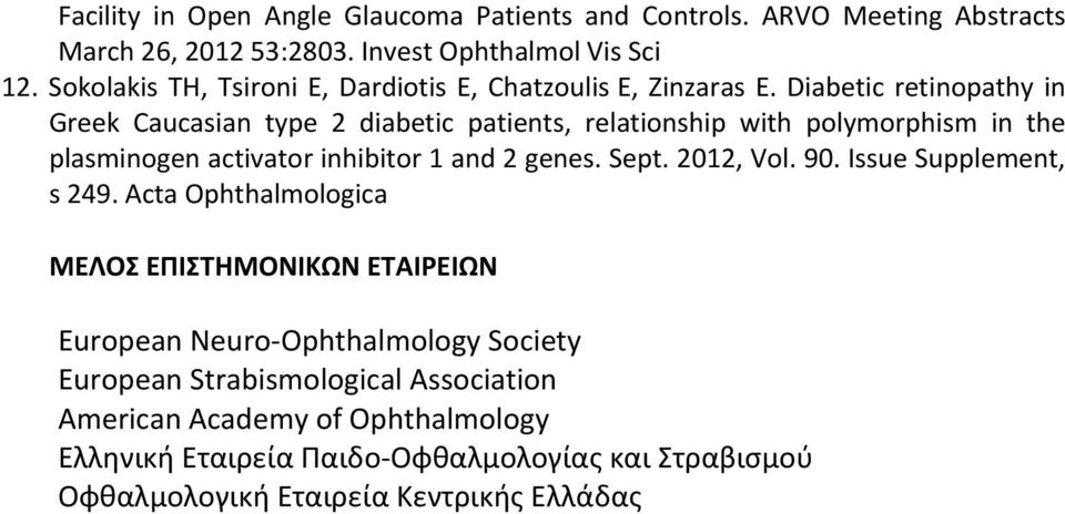 Diabetic retinopathy in Greek Caucasian type 2 diabetic patients, relationship with polymorphism in the plasminogen activator inhibitor 1 and 2 genes. Sept.