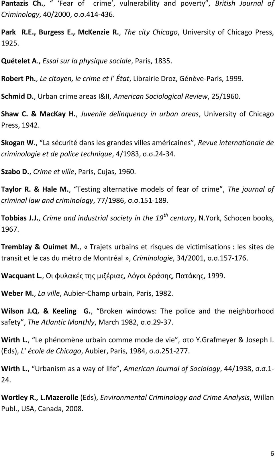 , Urban crime areas I&II, American Sociological Review, 25/1960. Shaw C. & MacKay H., Juvenile delinquency in urban areas, University of Chicago Press, 1942. Skogan W.