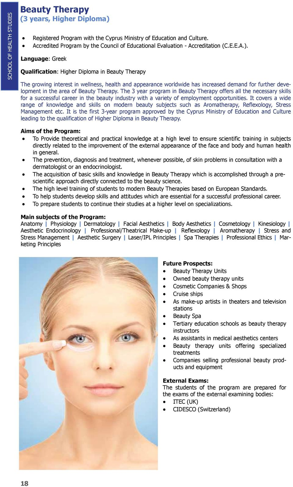Language: Greek Qualification: Higher Diploma in Beauty Therapy The growing interest in wellness, health and appearance worldwide has increased demand for further development in the area of Beauty