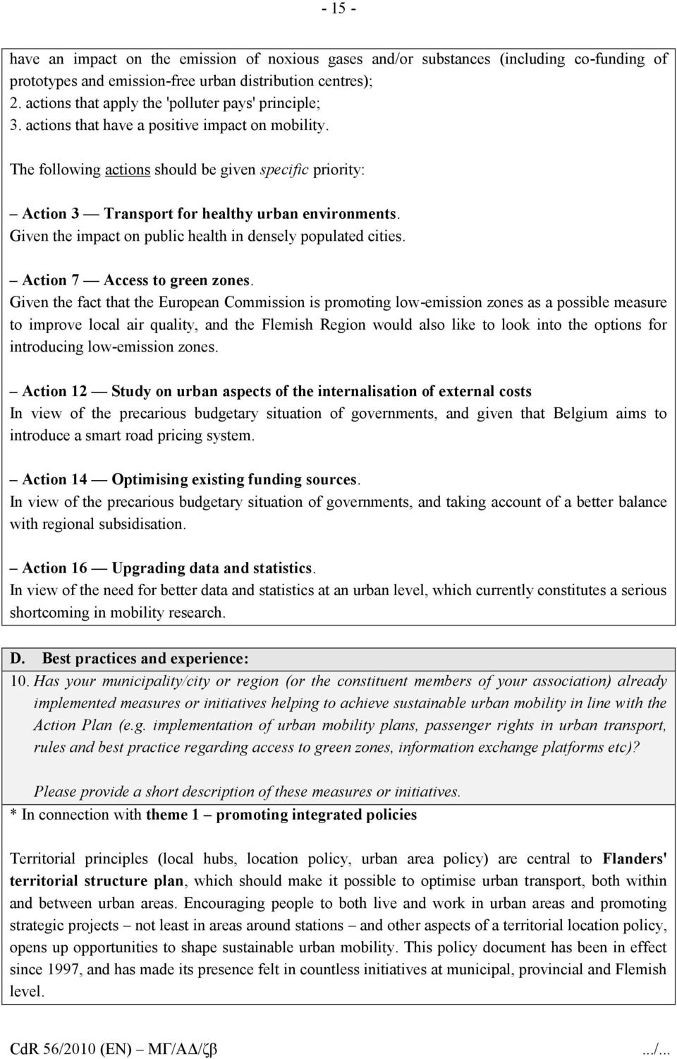 The following actions should be given specific priority: Action 3 Transport for healthy urban environments. Given the impact on public health in densely populated cities.