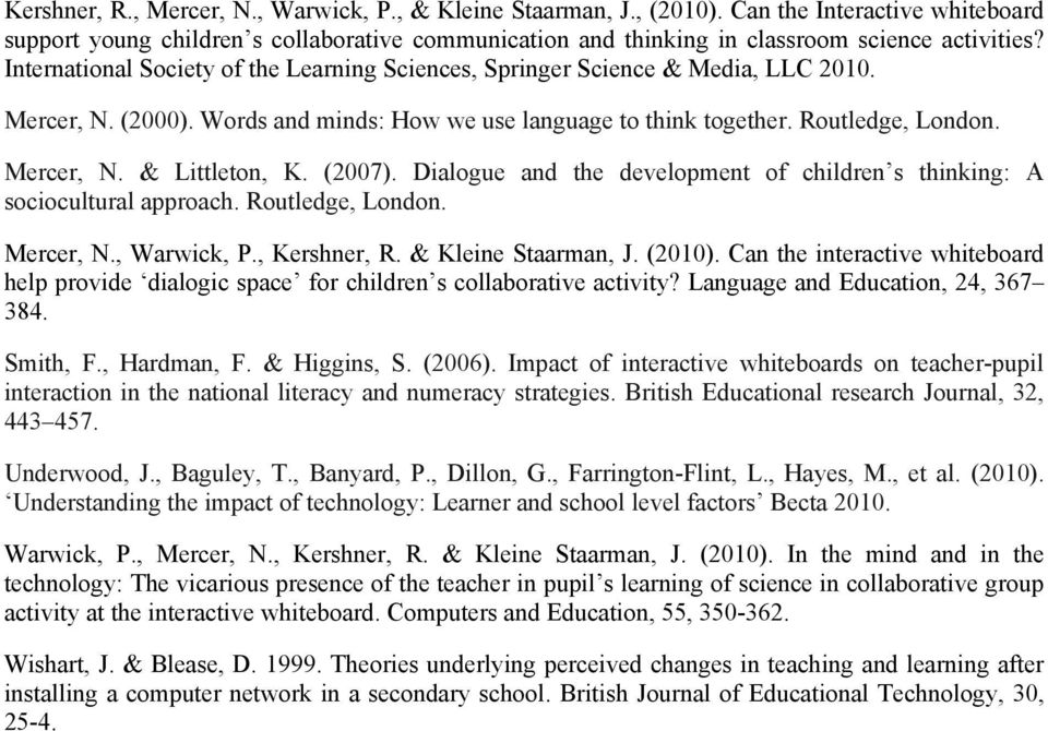 (2007). Dialogue and the development of children s thinking: A sociocultural approach. Routledge, London. Mercer, N., Warwick, P., Kershner, R. & Kleine Staarman, J. (2010).