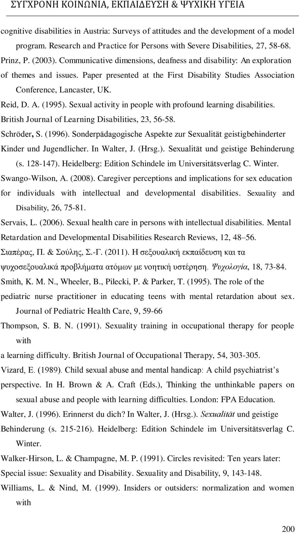Sexual activity in people with profound learning disabilities. British Journal of Learning Disabilities, 23, 56-58. Schröder, S. (1996).