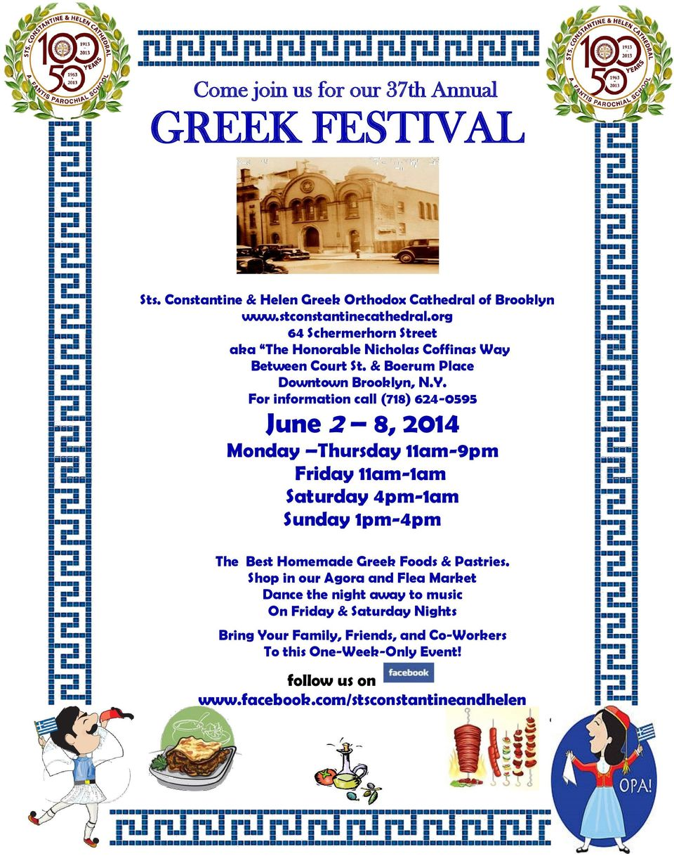 For information call (718) 624-0595 June 2 8, 2014 Monday Thursday 11am-9pm Friday 11am-1am Saturday 4pm-1am Sunday 1pm-4pm The Best Homemade Greek Foods &