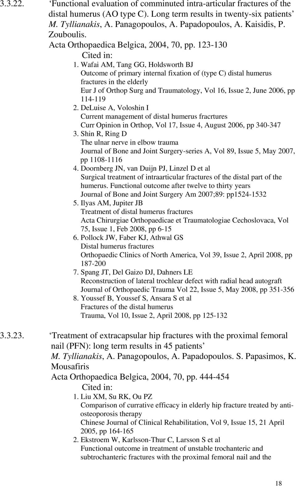 Wafai AM, Tang GG, Holdsworth BJ Outcome of primary internal fixation of (type C) distal humerus fractures in the elderly Eur J of Orthop Surg and Traumatology, Vol 16, Issue 2, June 2006, pp 114-119