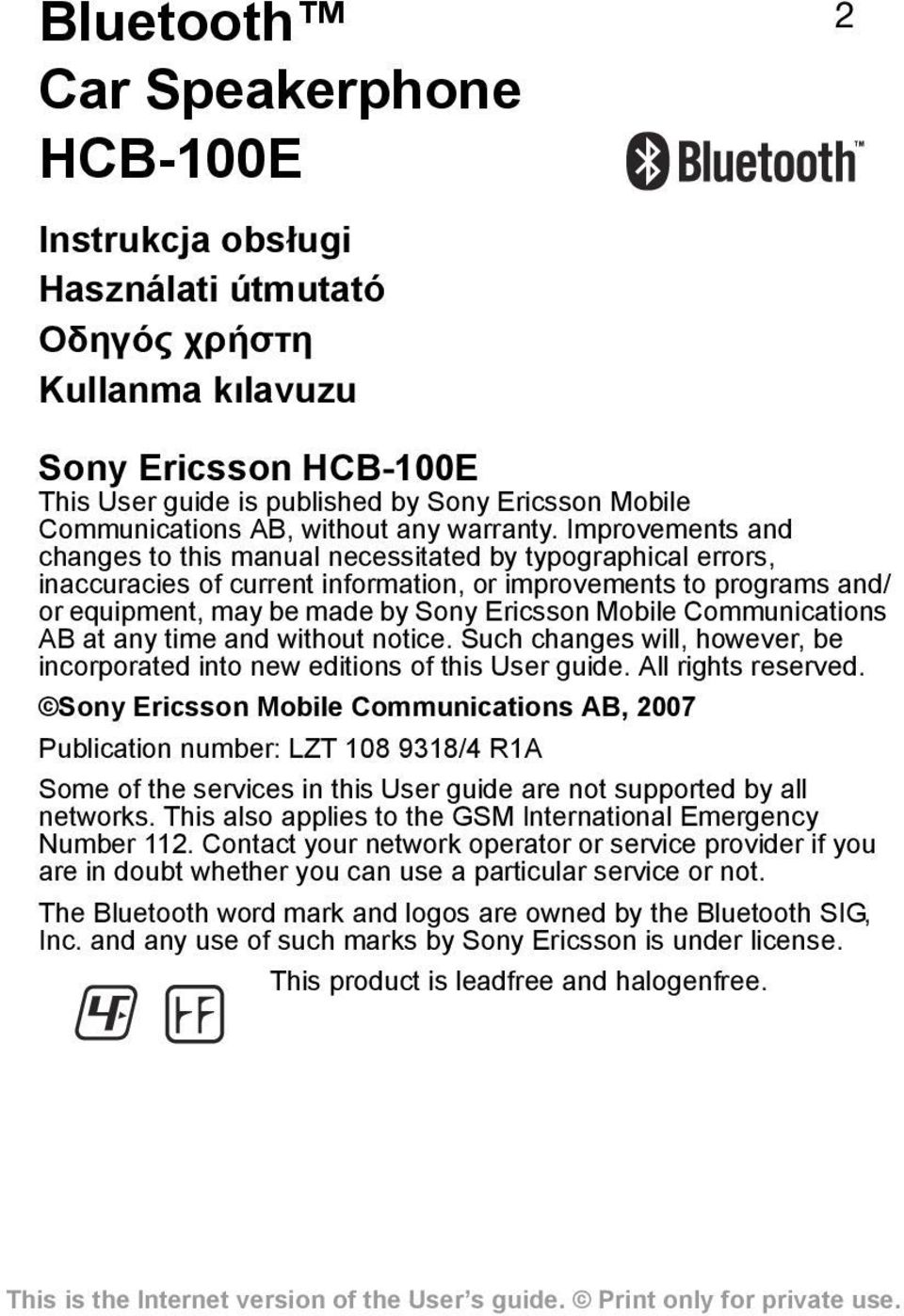 Improvements and changes to this manual necessitated by typographical errors, inaccuracies of current information, or improvements to programs and/ or equipment, may be made by Sony Ericsson Mobile