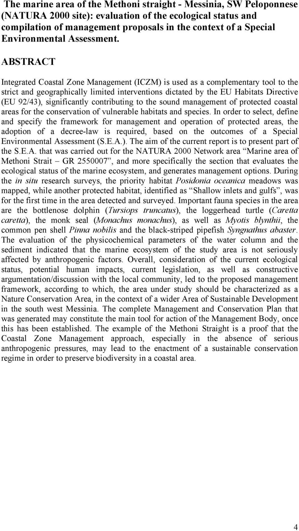 ABSTRACT Integrated Coastal Zone Management (ICZM) is used as a complementary tool to the strict and geographically limited interventions dictated by the EU Habitats Directive (EU 92/43),