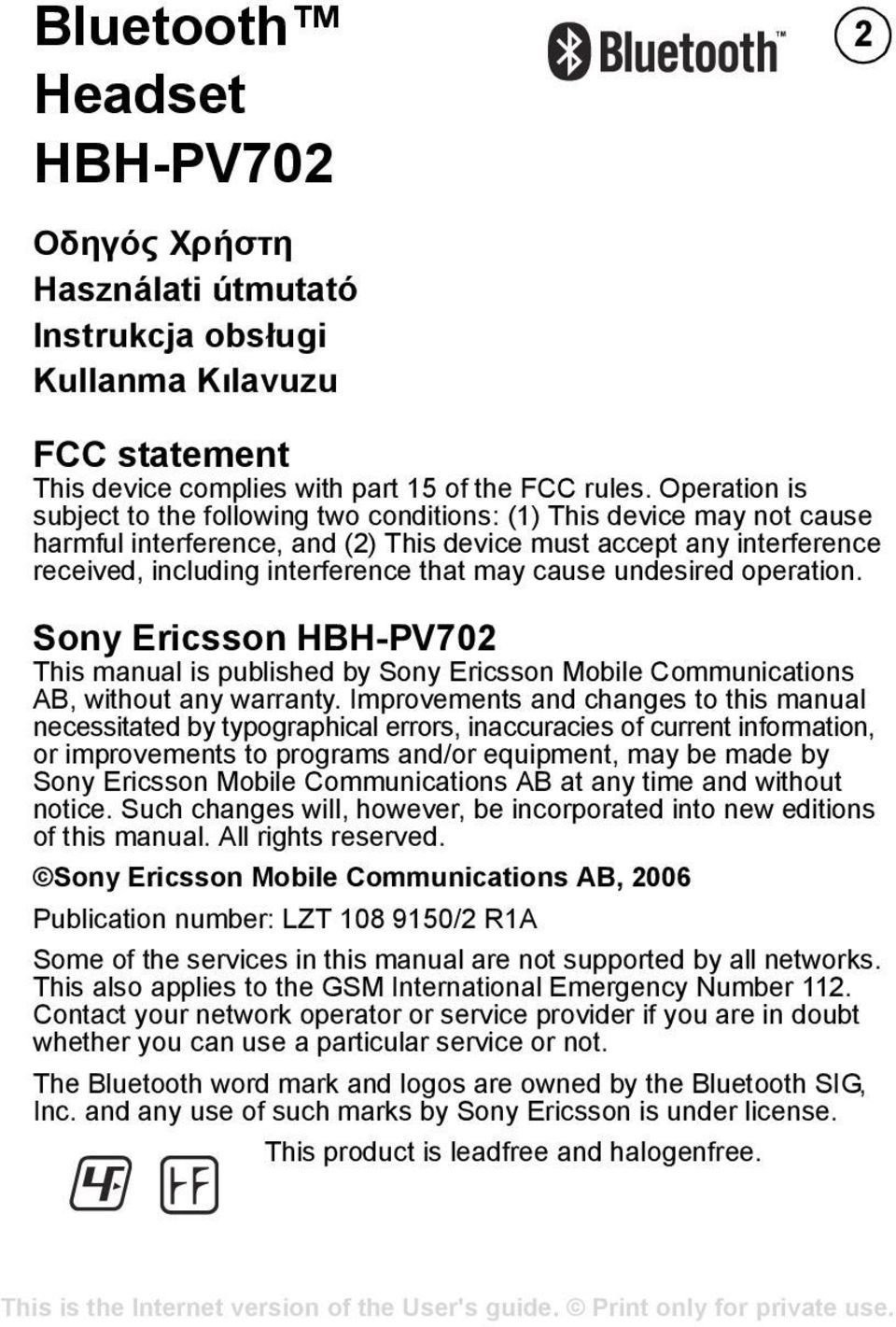 cause undesired operation. Sony Ericsson HBH-PV702 This manual is published by Sony Ericsson Mobile Communications AB, without any warranty.