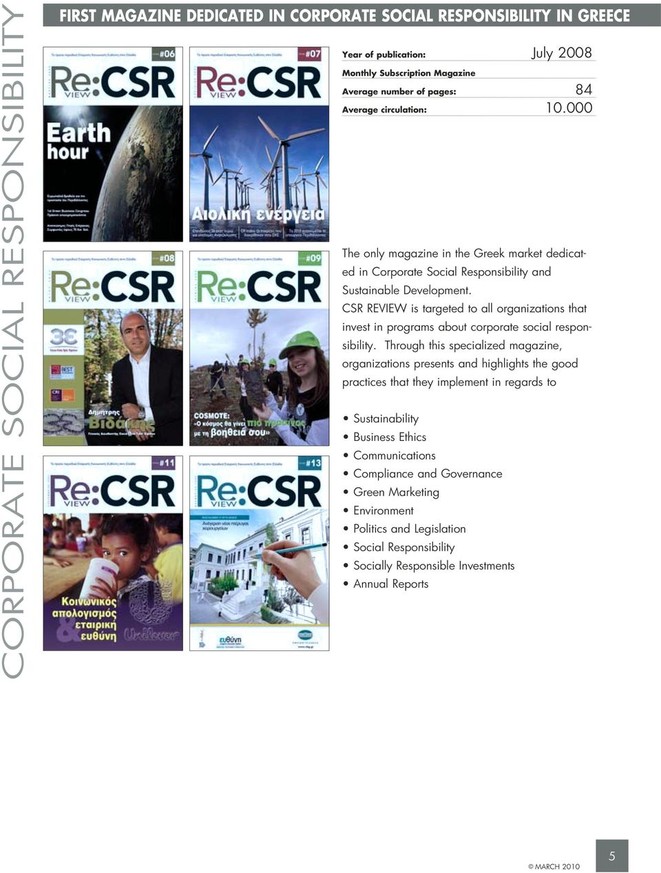 CSR REVIEW is targeted to all organizations that invest in programs about corporate social responsibility.