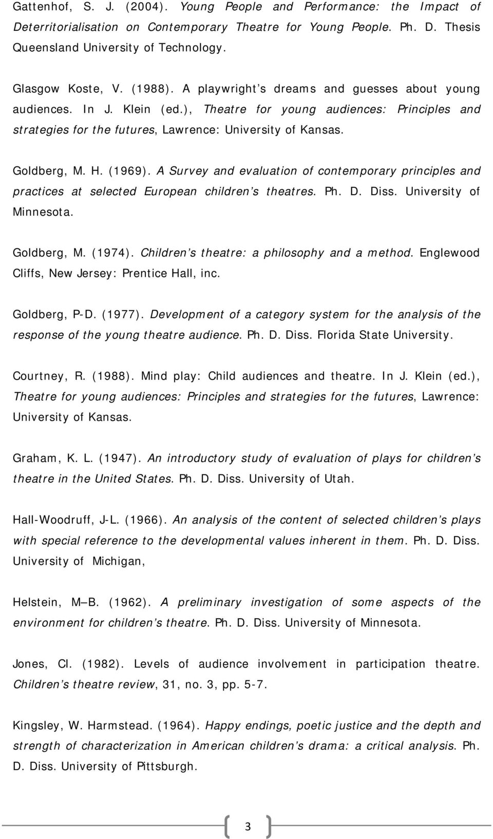 H. (1969). A Survey and evaluation of contemporary principles and practices at selected European children s theatres. Ph. D. Diss. University of Minnesota. Goldberg, M. (1974).