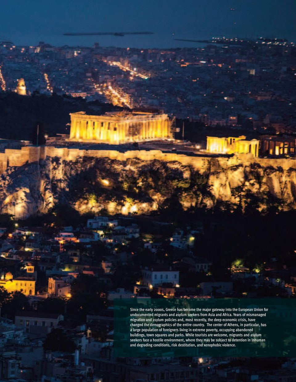 The center of Athens, in particular, has a large population of foreigners living in extreme poverty, occupying abandoned buildings, town squares and parks.
