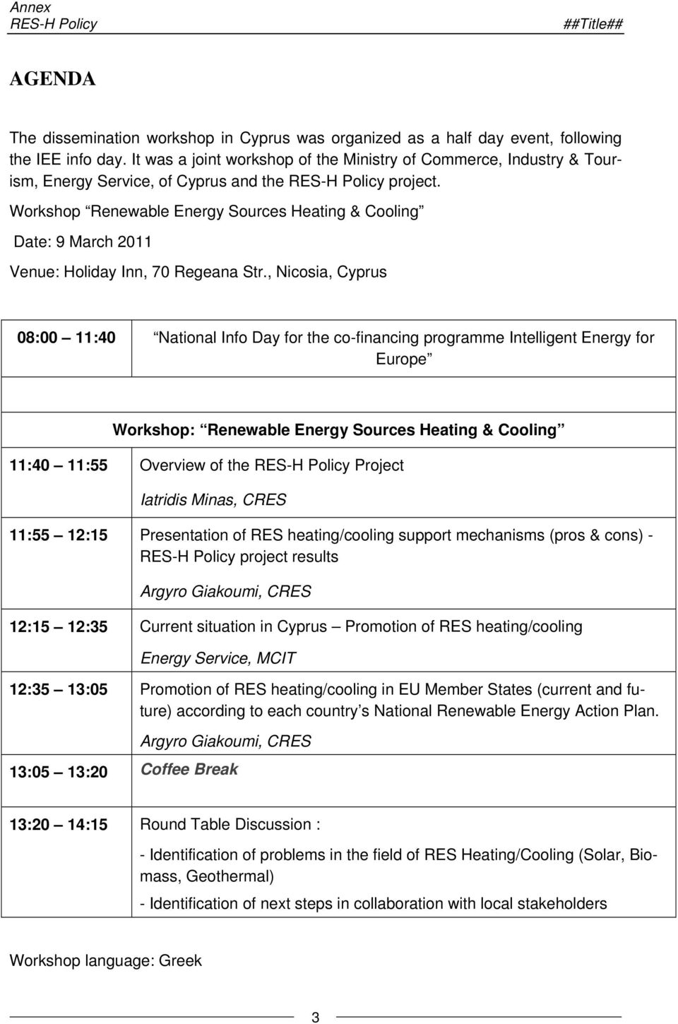Workshop Renewable Energy Sources Heating & Cooling Date: 9 March 2011 Venue: Holiday Inn, 70 Regeana Str.