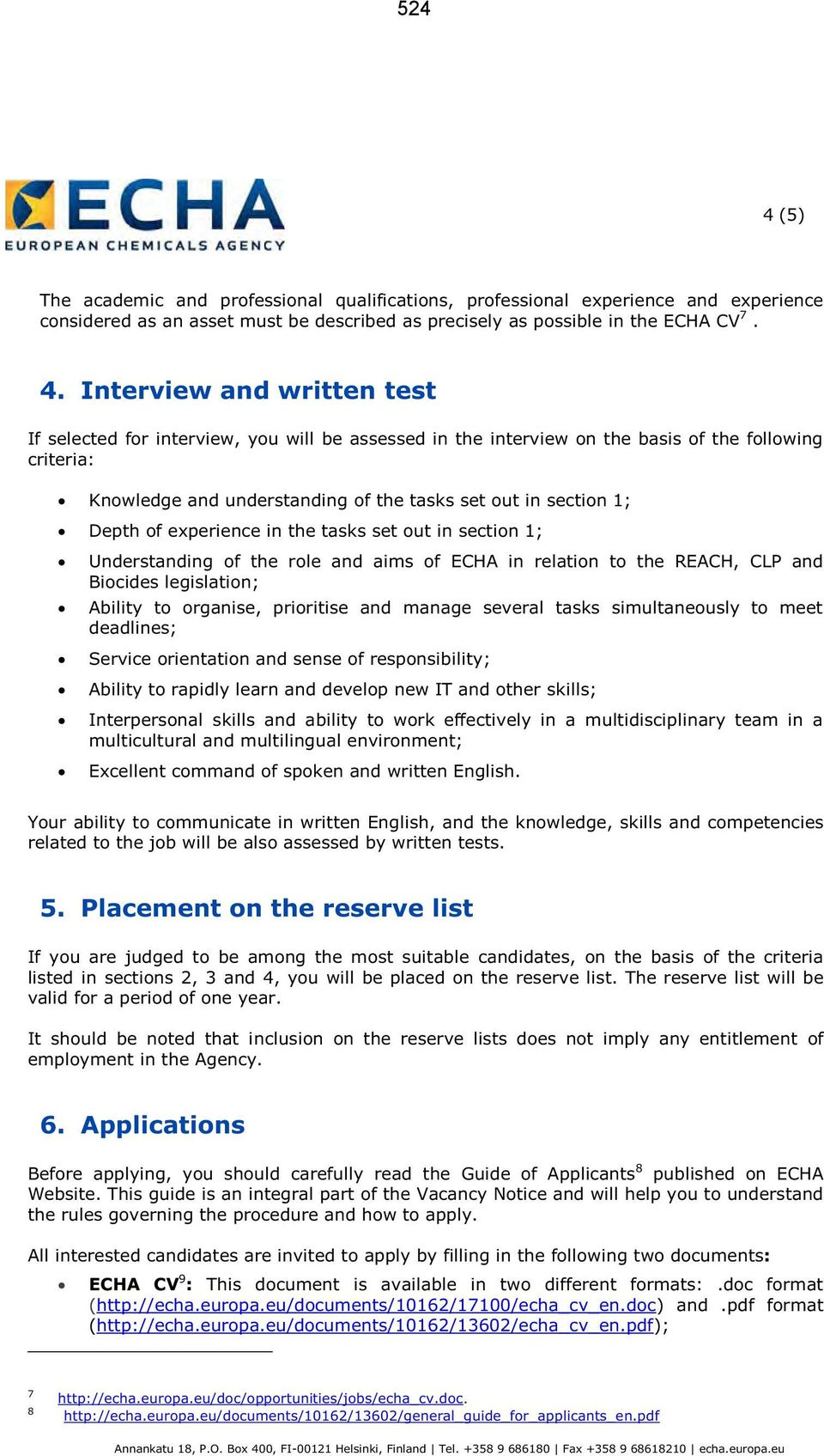 Interview and written test If selected for interview, you will be assessed in the interview on the basis of the following criteria: Knowledge and understanding of the tasks set out in section 1;
