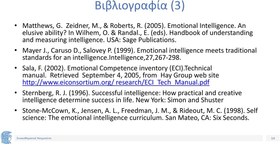 Emotional Competence inventory (ECI).Technical manual. Retrieved September 4, 2005, from Hay Group web site http://www.eiconsortium.org/ research/eci_tech_manual.pdf Sternberg, R. J. (1996).