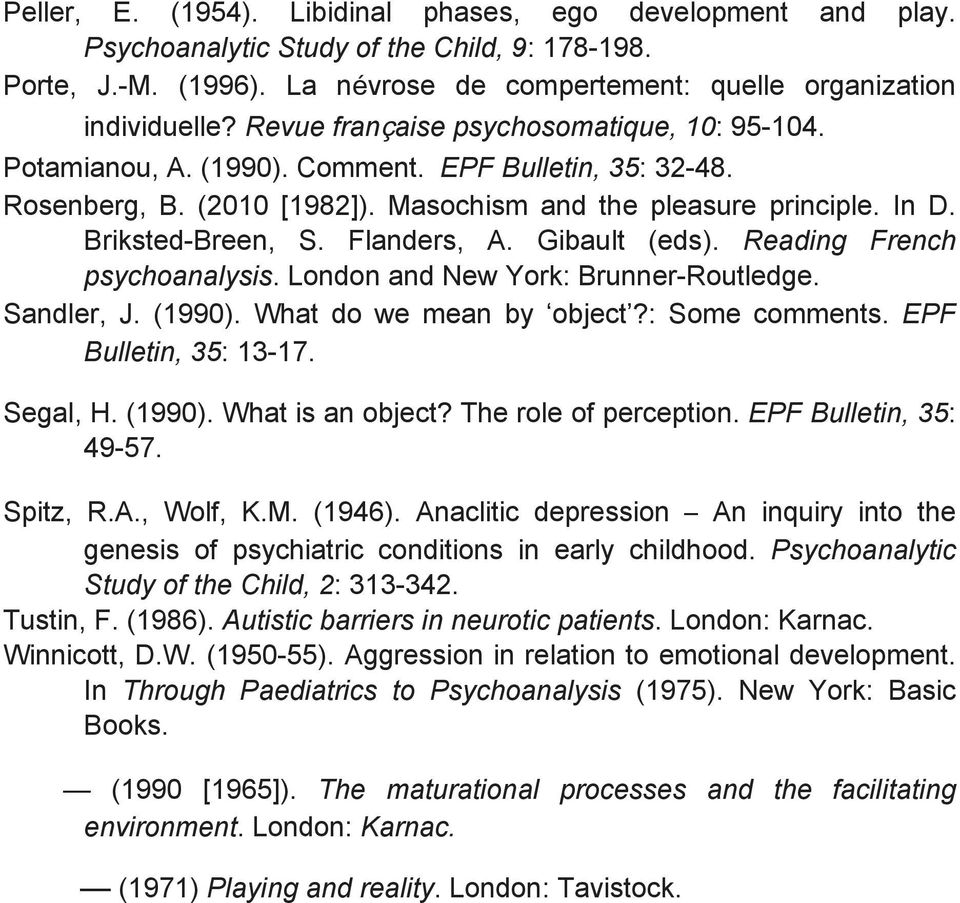 Flanders, A. Gibault (eds). Reading French psychoanalysis. London and New York: Brunner-Routledge. Sandler, J. (1990). What do we mean by object?: Some comments. EPF Bulletin, 35: 13-17. Segal, H.