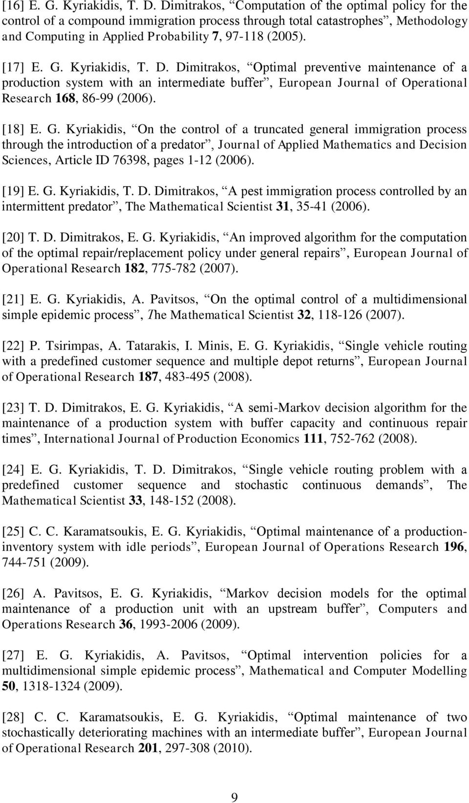 G. Kyriakidis, T. D. Dimitrakos, Optimal preventive maintenance of a production system with an intermediate buffer, European Journal of Operational Research 168, 86-99 (2006). [18] E. G.