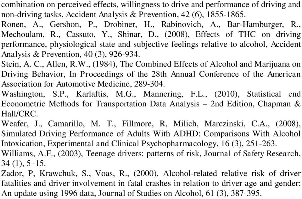 , (2008), Effects of THC on driving performance, physiological state and subjective feelings relative to alcohol, Accident Analysis & Prevention, 40 (3), 926-934. Stein, A. C., Allen, R.W.