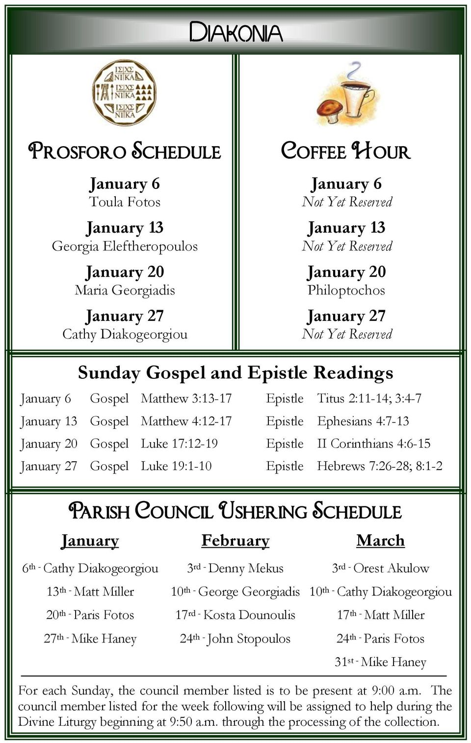 Epistle Ephesians 4:7-13 January 20 Gospel Luke 17:12-19 Epistle II Corinthians 4:6-15 January 27 Gospel Luke 19:1-10 Epistle Hebrews 7:26-28; 8:1-2 Parish Council Ushering Schedule January 6 th -