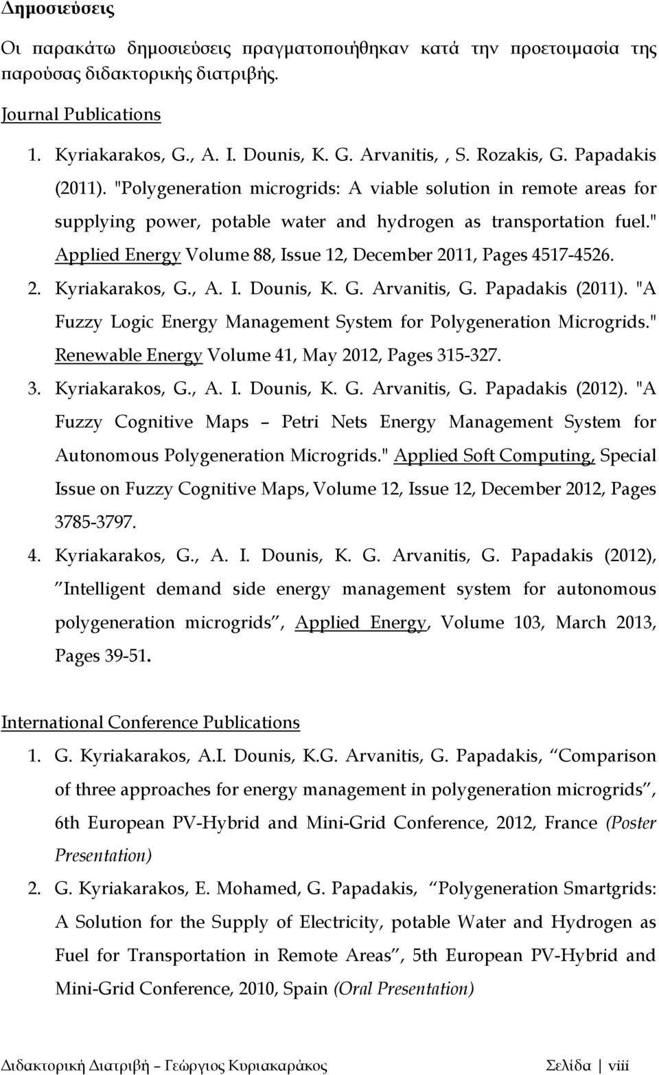 """ Applied Energy Volume 88, Issue 12, December 2011, Pages 4517-4526. 2. Kyriakarakos, G., A. I. Dounis, K. G. Arvanitis, G. Papadakis (2011)."