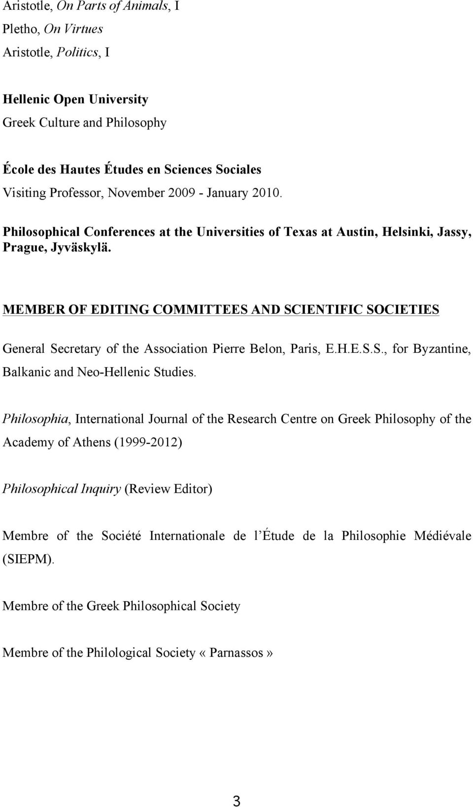 MEMBER OF EDITING COMMITTEES AND SCIENTIFIC SOCIETIES General Secretary of the Association Pierre Belon, Paris, E.H.E.S.S., for Byzantine, Balkanic and Neo-Hellenic Studies.