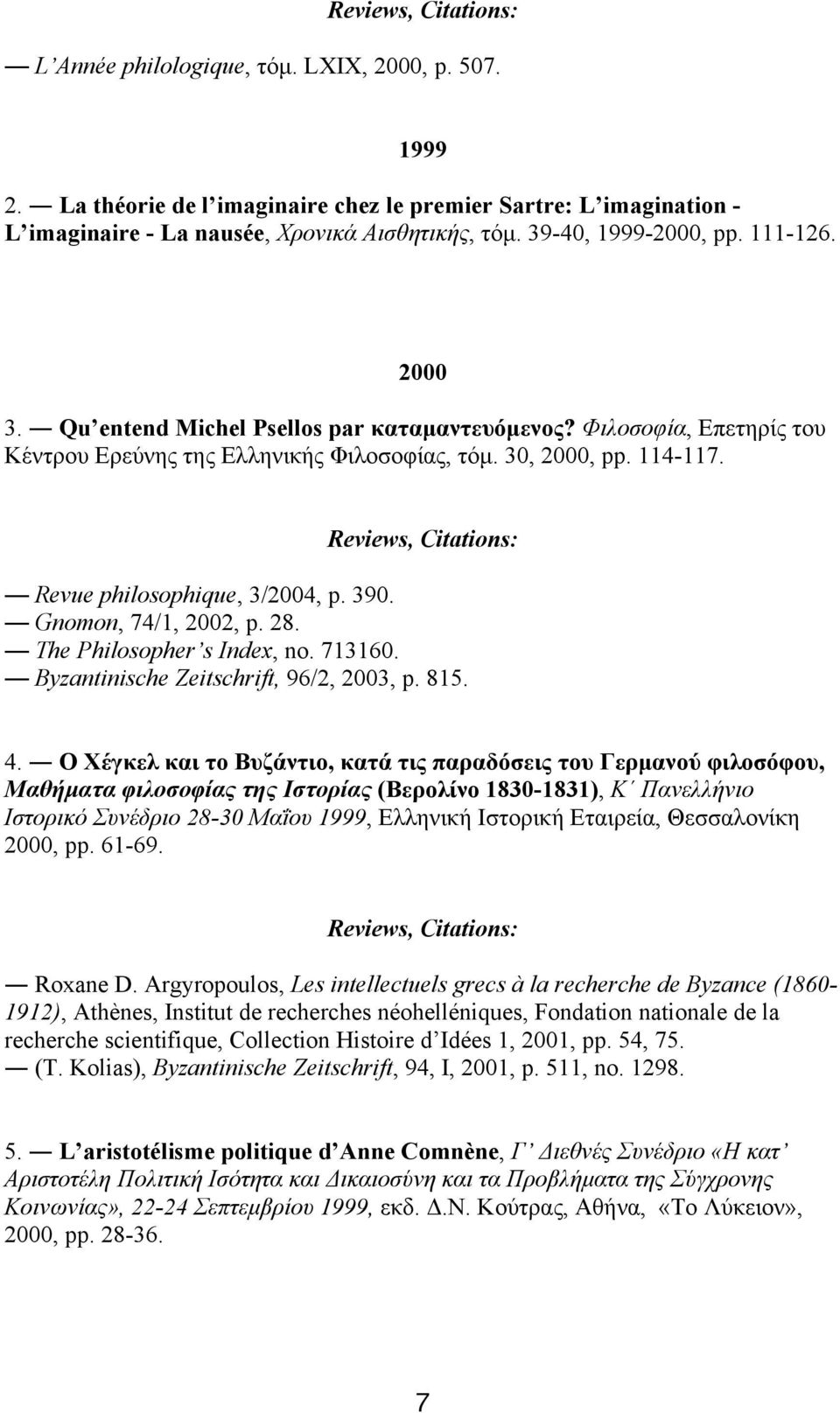 Gnomon, 74/1, 2002, p. 28. The Philosopher s Index, no. 713160. Byzantinische Zeitschrift, 96/2, 2003, p. 815. 4.
