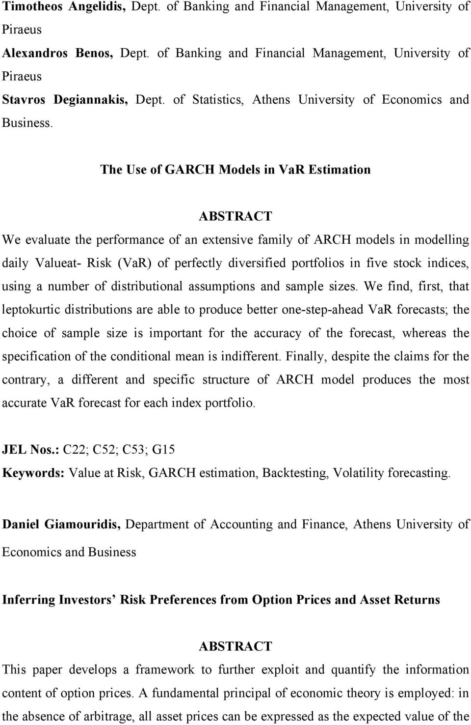The Use of GARCH Models in VaR Estimation We evaluate the performance of an extensive family of ARCH models in modelling daily Valueat- Risk (VaR) of perfectly diversified portfolios in five stock