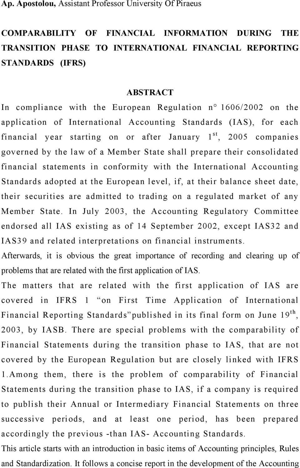 Member State shall prepare their consolidated financial statements in conformity with the International Accounting Standards adopted at the European level, if, at their balance sheet date, their
