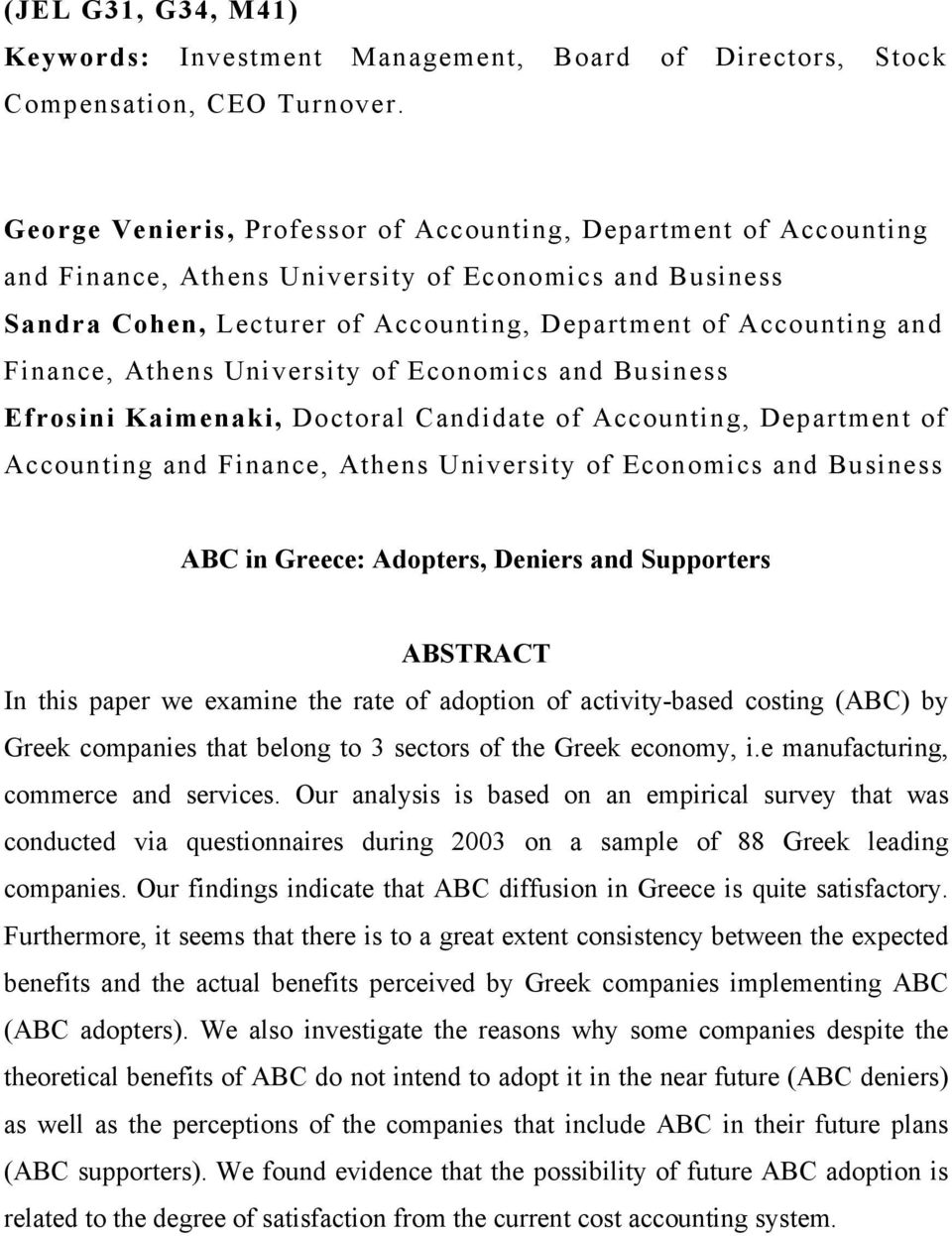 Athens University of Economics and Business Efrosini Kaimenaki, Doctoral Candidate of Accounting, Department of Accounting and Finance, Athens University of Economics and Business ABC in Greece: