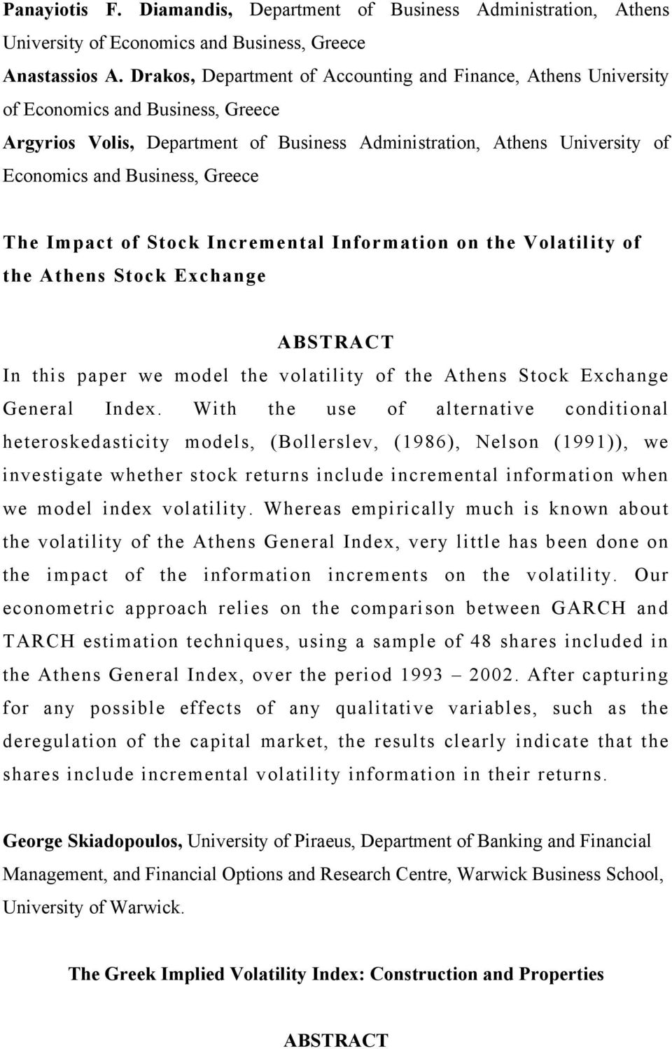 Greece The Impact of Stock Incremental Information on the Volatility of the Athens Stock Exchange In this paper we model the volatility of the Athens Stock Exchange General Index.