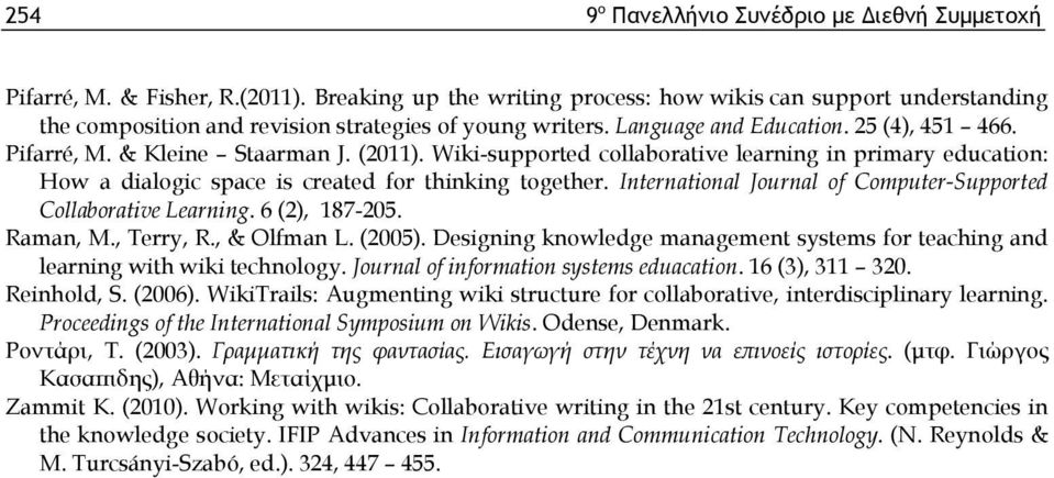 (2011). Wiki-supported collaborative learning in primary education: How a dialogic space is created for thinking together. International Journal of Computer-Supported Collaborative Learning.