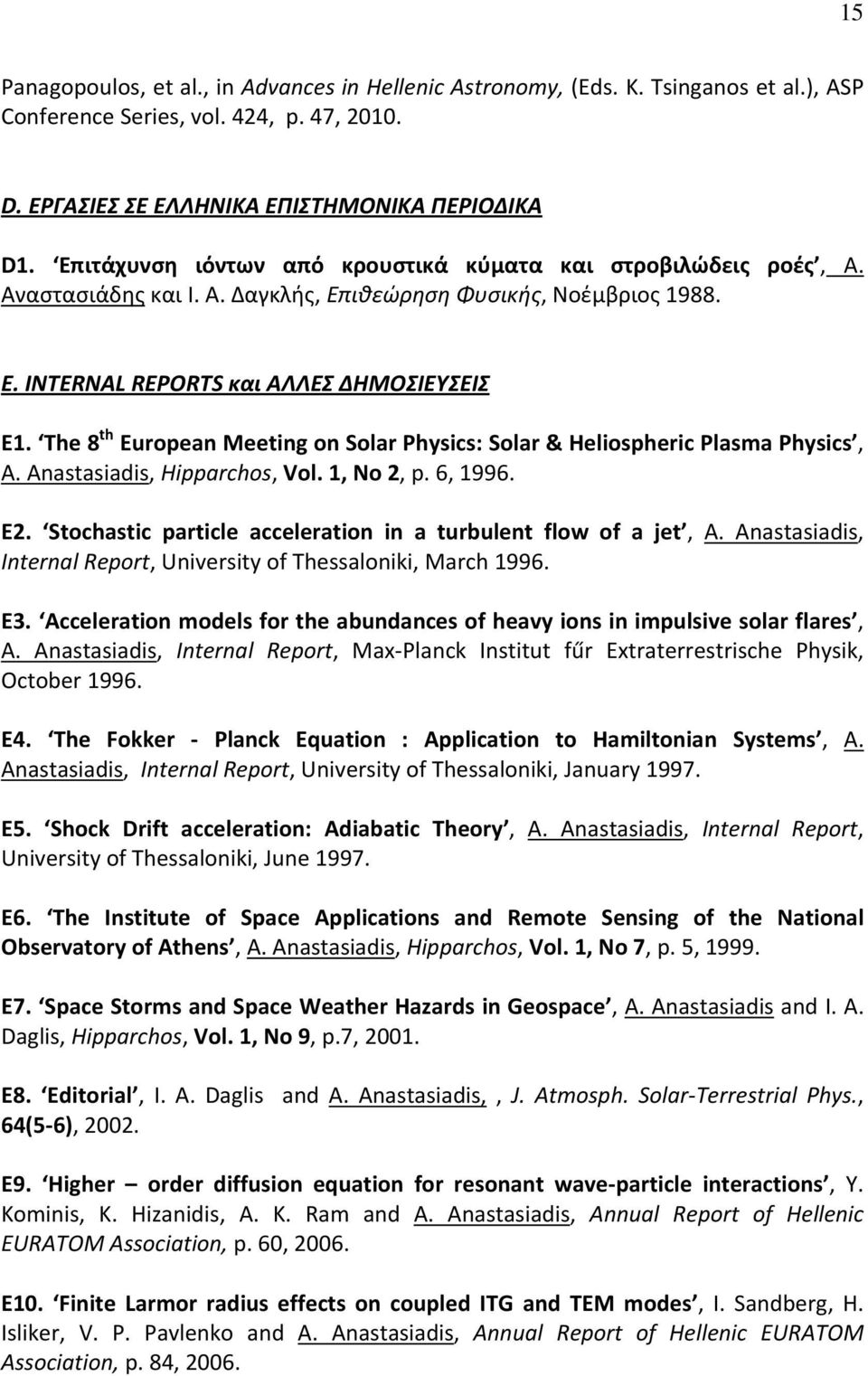 The 8 th European Meeting on Solar Physics: Solar & Heliospheric Plasma Physics, A. Anastasiadis, Hipparchos, Vol. 1, No 2, p. 6, 1996. E2.