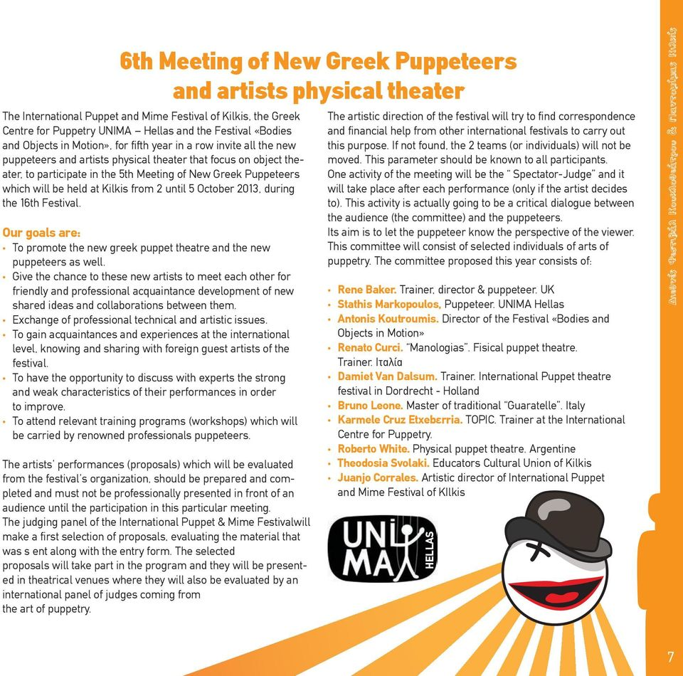 held at Kilkis from 2 until 5 October 2013, during the 16th Festival. Our goals are: To promote the new greek puppet theatre and the new puppeteers as well.