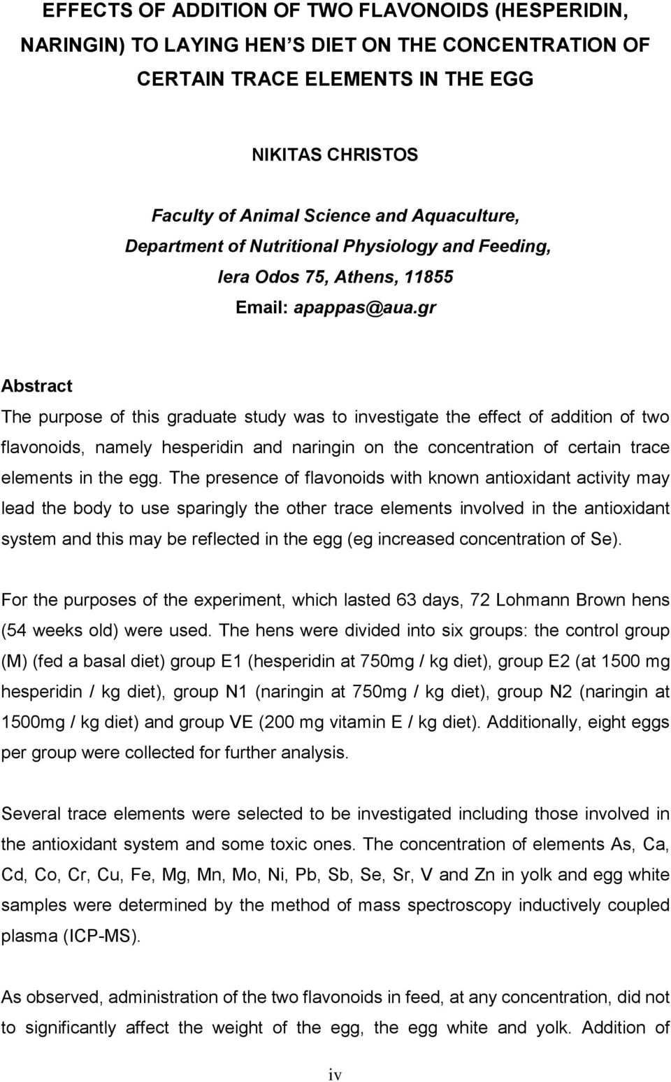 gr Abstract The purpose of this graduate study was to investigate the effect of addition of two flavonoids, namely hesperidin and naringin on the concentration of certain trace elements in the egg.