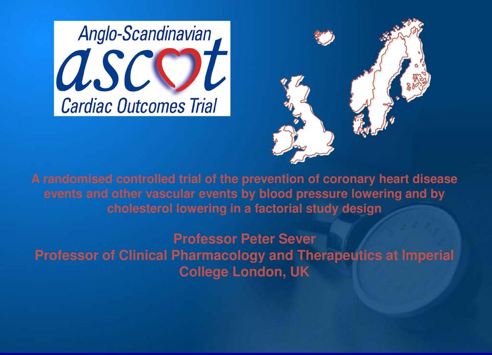 by cholesterol lowering in a factorial study design Professor Peter Sever