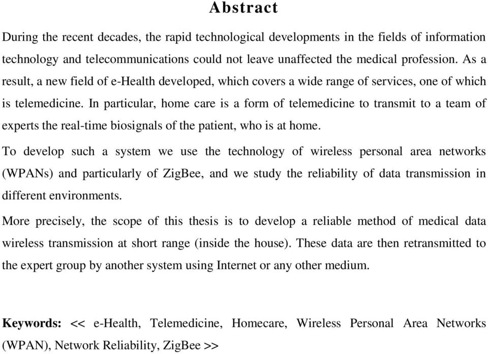 In particular, home care is a form of telemedicine to transmit to a team of experts the real-time biosignals of the patient, who is at home.