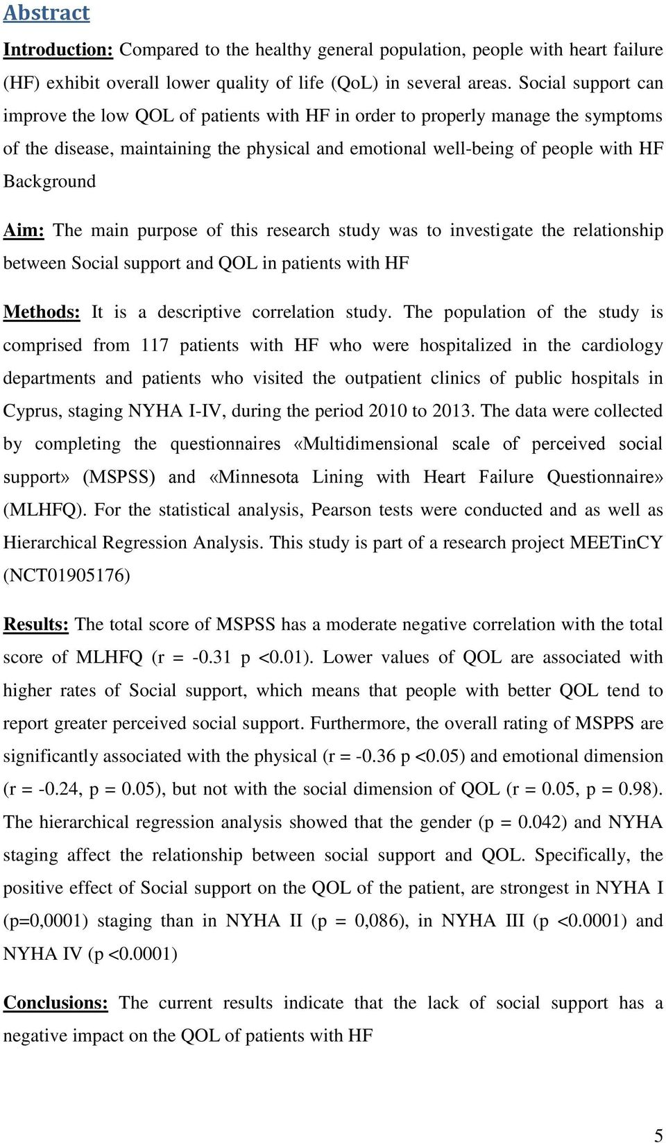 The main purpose of this research study was to investigate the relationship between Social support and QOL in patients with HF Methods: It is a descriptive correlation study.