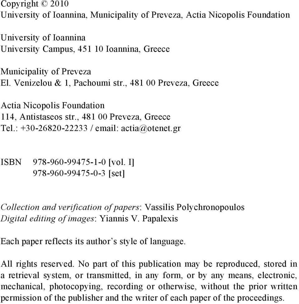 gr ISBN 978-960-99475-1-0 [vol. Ι] 978-960-99475-0-3 [set] Collection and verification of papers: Vassilis Polychronopoulos Digital editing of images: Yiannis V.
