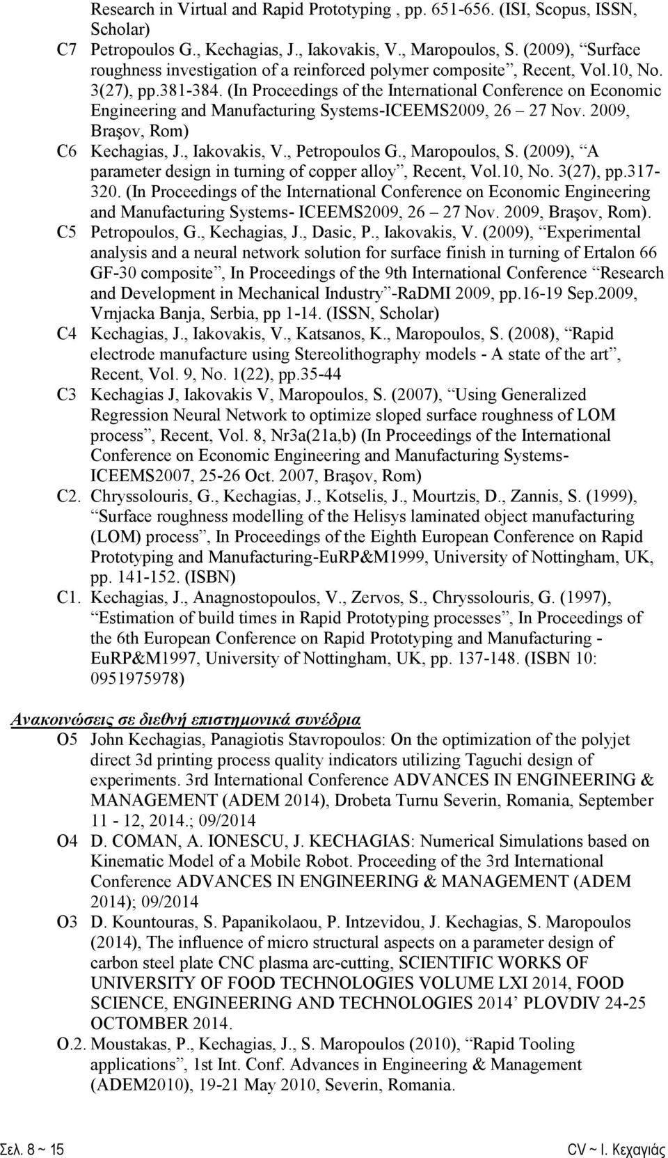 (In Proceedings of the International Conference on Economic Engineering and Manufacturing Systems-ICEEMS2009, 26 27 Nov. 2009, Braşov, Rom) C6 Kechagias, J., Iakovakis, V., Petropoulos G.