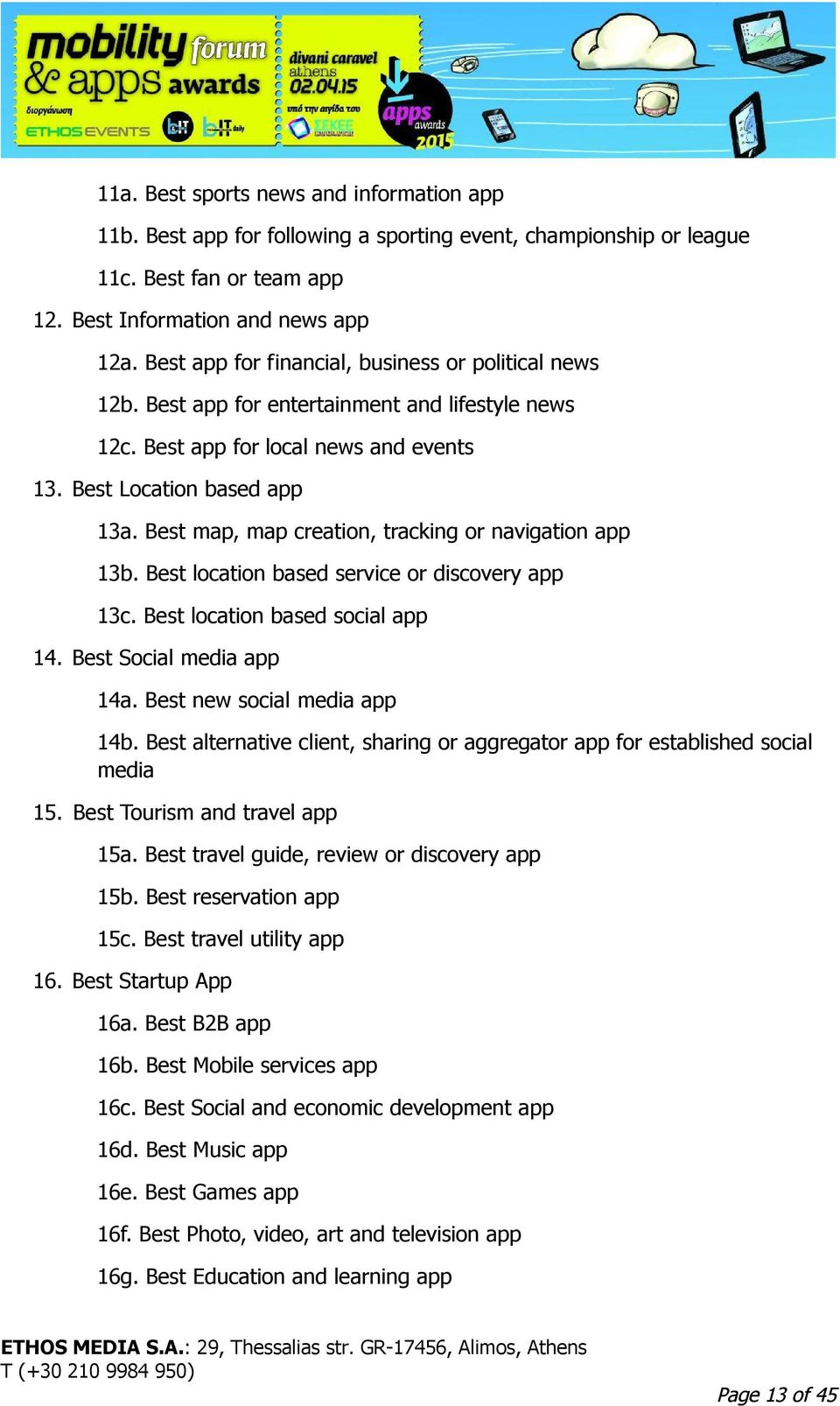 Best map, map creation, tracking or navigation app 13b. Best location based service or discovery app 13c. Best location based social app 14. Best Social media app 14a. Best new social media app 14b.