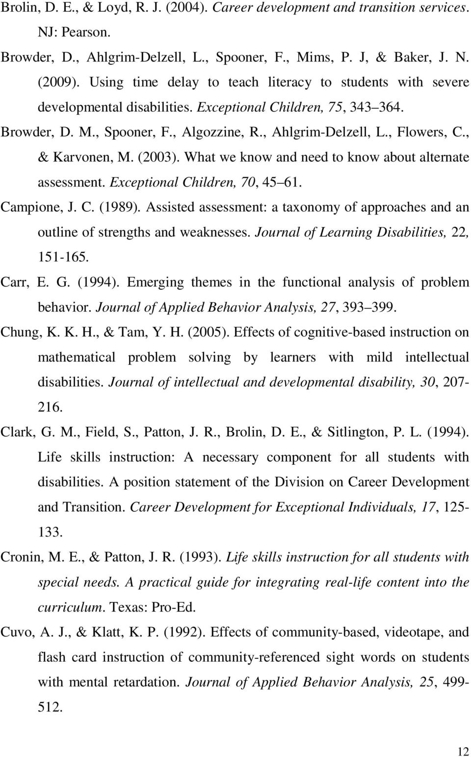 , & Karvonen, M. (2003). What we know and need to know about alternate assessment. Exceptional Children, 70, 45 61. Campione, J. C. (1989).